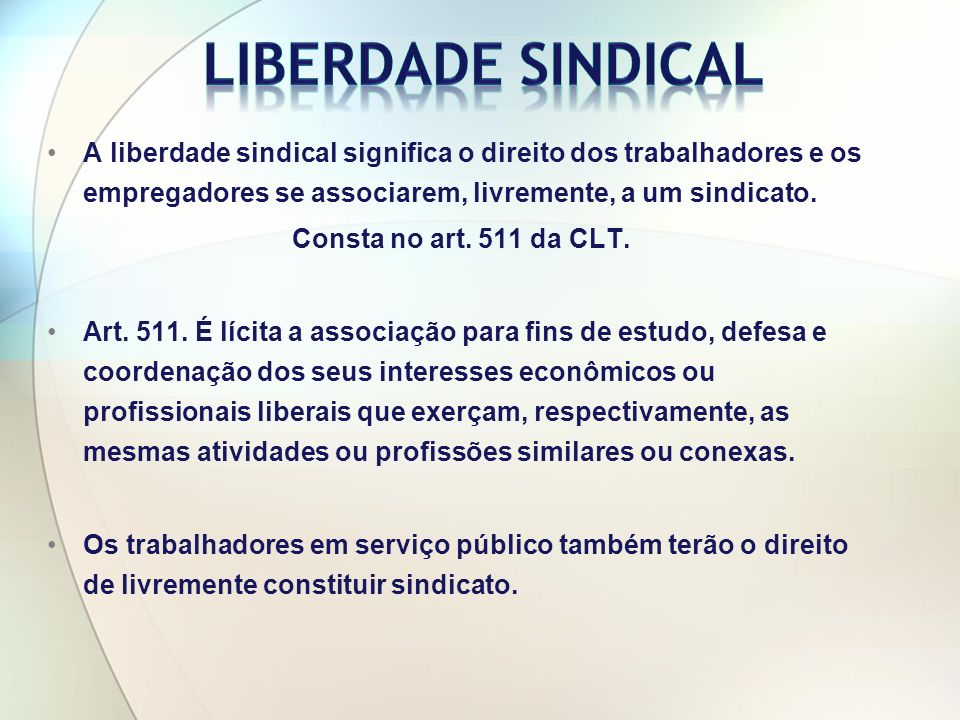 A liberdade sindical significa o direito dos trabalhadores e os empregadores se associarem, livremente, a um sindicato.