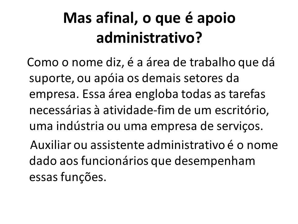 Mas afinal, o que é apoio administrativo? Como o nome diz, é a área de trabalho que dá suporte, ou apóia os demais setores da empresa. Essa área englo