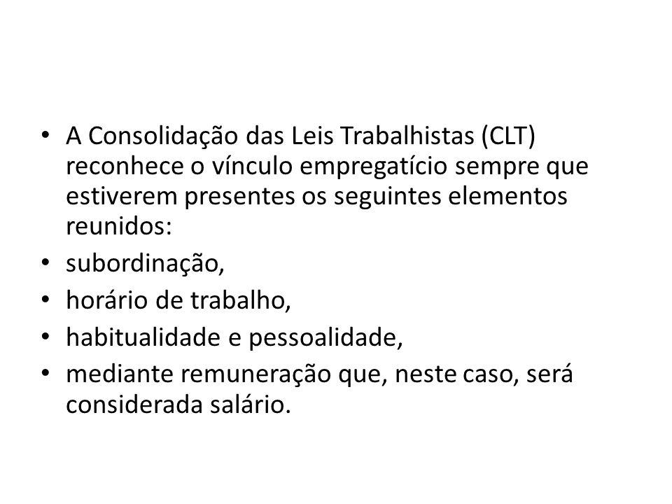 A Consolidação das Leis Trabalhistas (CLT) reconhece o vínculo empregatício sempre que estiverem presentes os seguintes elementos reunidos: subordinaç