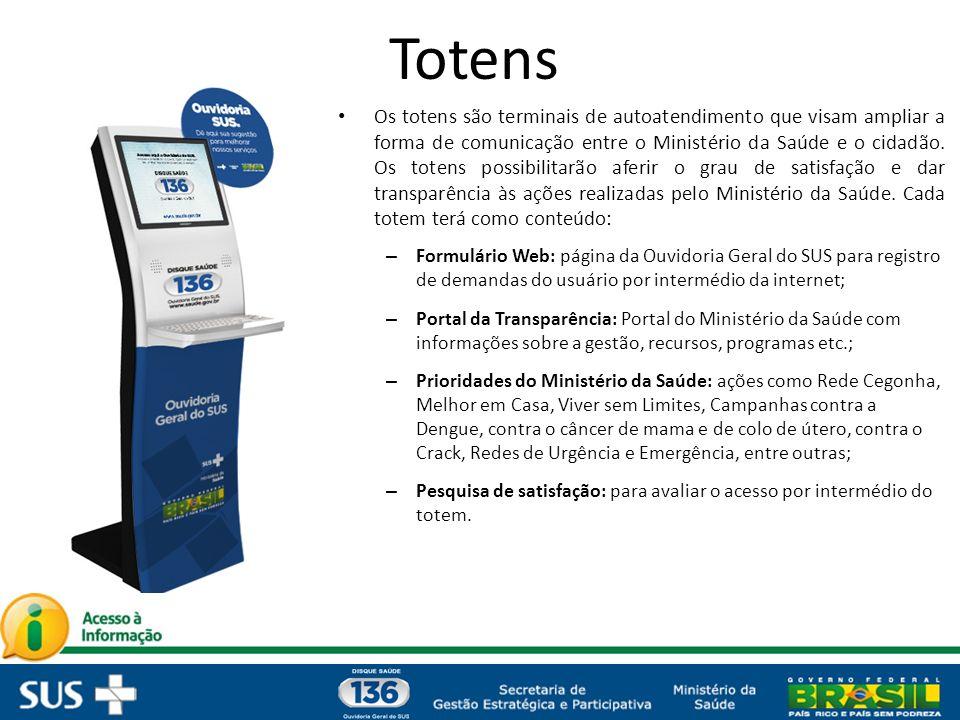 Totens Os totens são terminais de autoatendimento que visam ampliar a forma de comunicação entre o Ministério da Saúde e o cidadão.