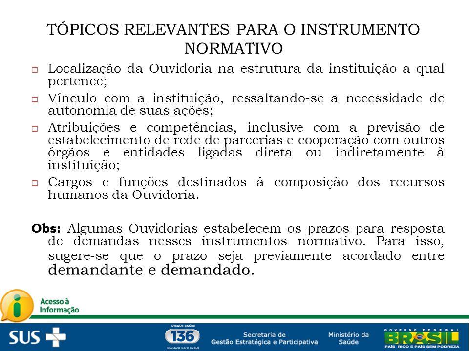 Localização da Ouvidoria na estrutura da instituição a qual pertence; Vínculo com a instituição, ressaltando-se a necessidade de autonomia de suas açõ