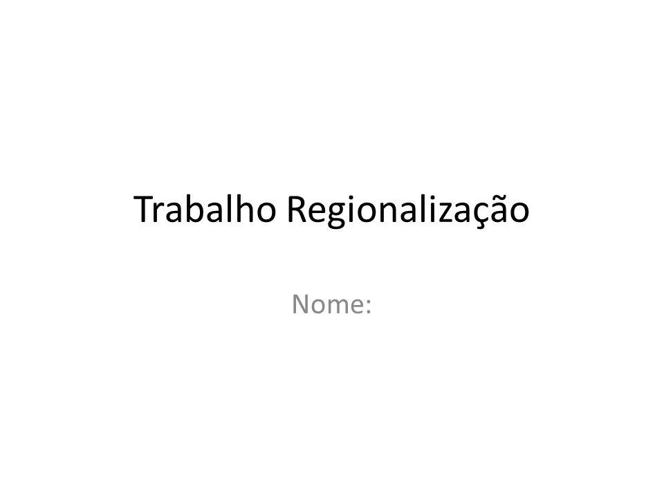 Trabalho Regionalização Nome: