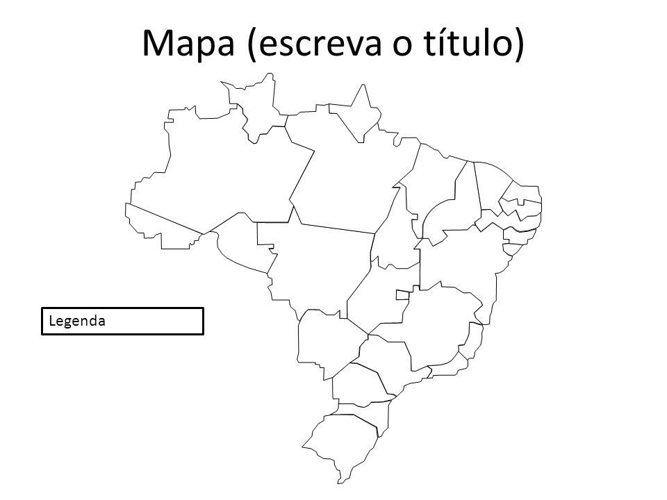 Mapa (escreva o título) Legenda