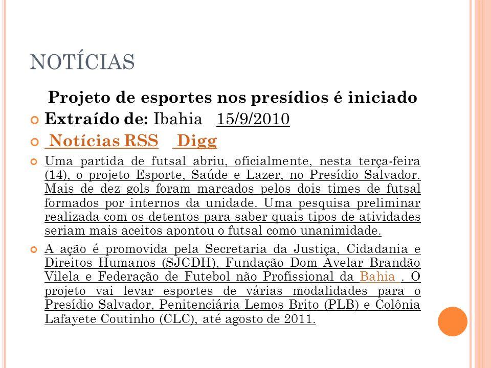 NOTÍCIAS Projeto de esportes nos presídios é iniciado Extraído de: Ibahia 15/9/2010 Notícias RSS Digg Notícias RSS Digg Uma partida de futsal abriu, o