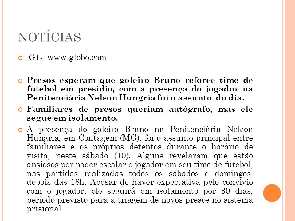 NOTÍCIAS G1- www.globo.com Presos esperam que goleiro Bruno reforce time de futebol em presídio, com a presença do jogador na Penitenciária Nelson Hun