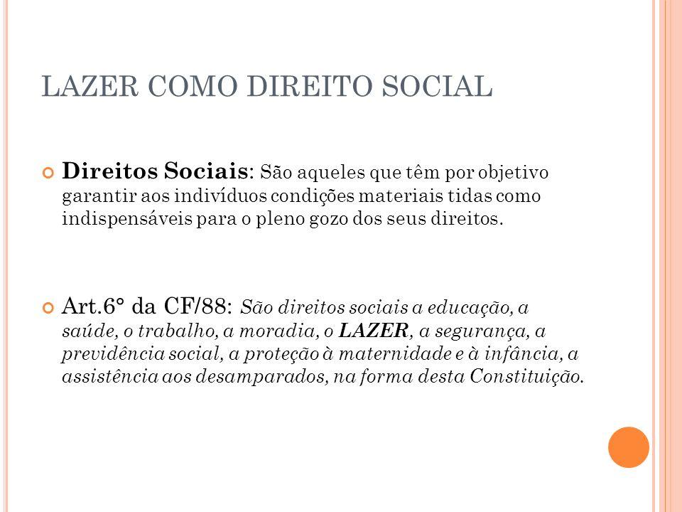 LAZER COMO DIREITO SOCIAL Direitos Sociais : São aqueles que têm por objetivo garantir aos indivíduos condições materiais tidas como indispensáveis pa