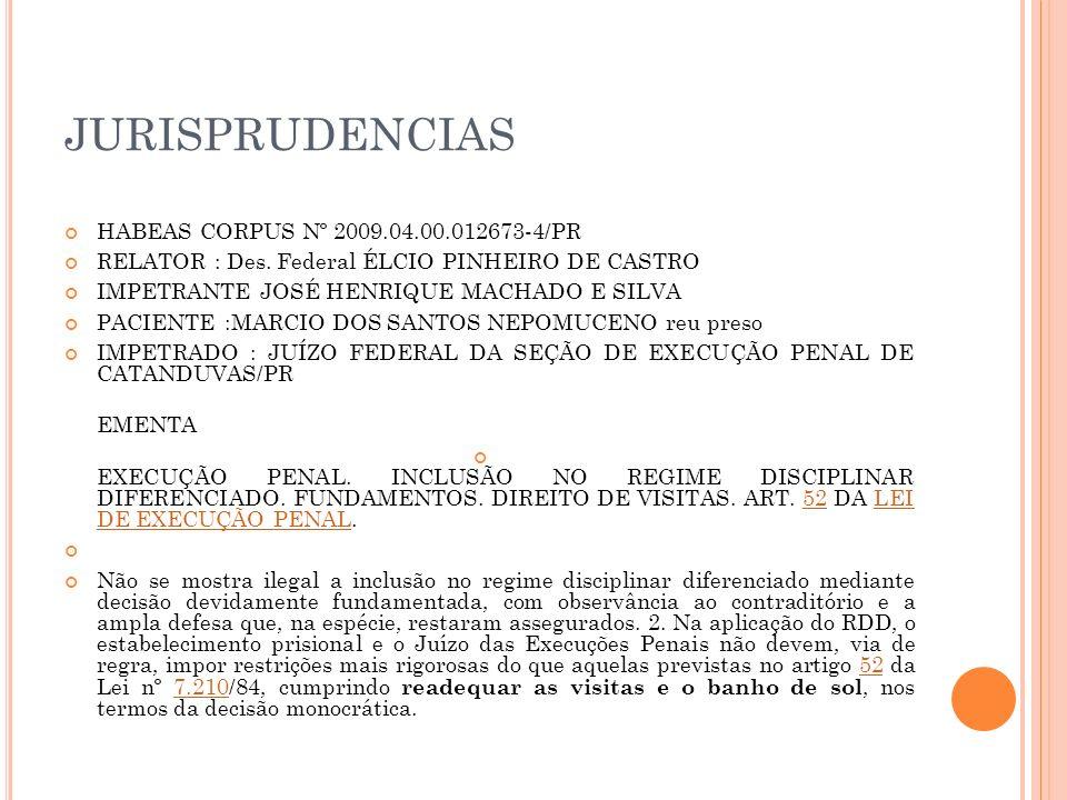 JURISPRUDENCIAS HABEAS CORPUS Nº 2009.04.00.012673-4/PR RELATOR : Des. Federal ÉLCIO PINHEIRO DE CASTRO IMPETRANTE JOSÉ HENRIQUE MACHADO E SILVA PACIE