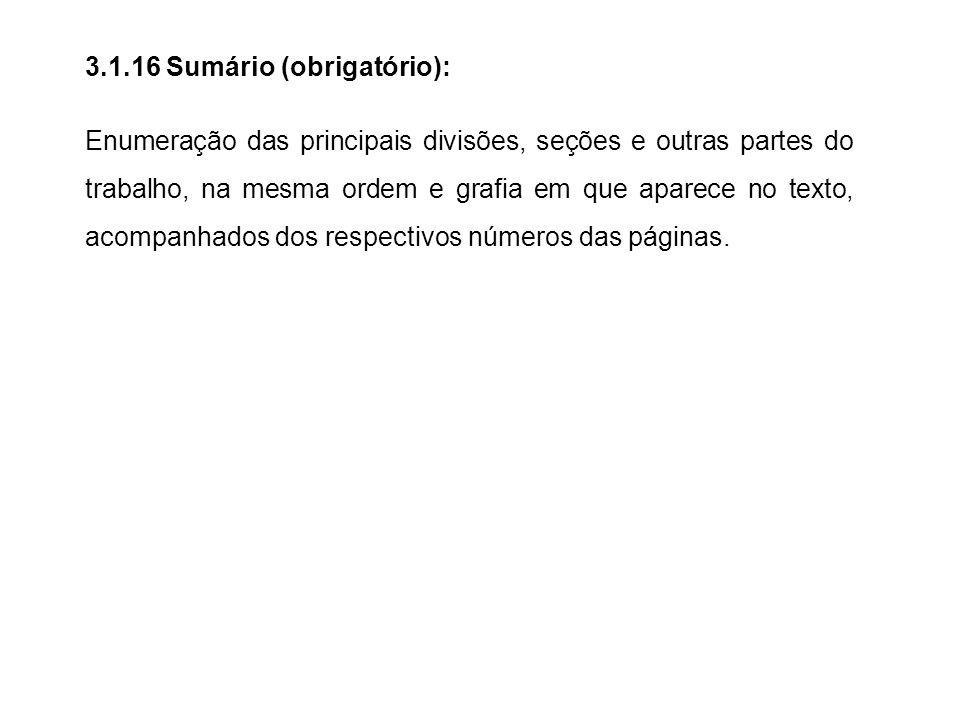 3.1.16 Sumário (obrigatório): Enumeração das principais divisões, seções e outras partes do trabalho, na mesma ordem e grafia em que aparece no texto,