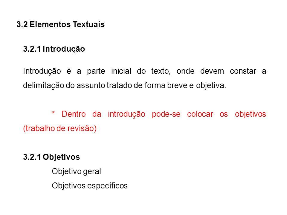 3.2 Elementos Textuais 3.2.1 Introdução Introdução é a parte inicial do texto, onde devem constar a delimitação do assunto tratado de forma breve e ob