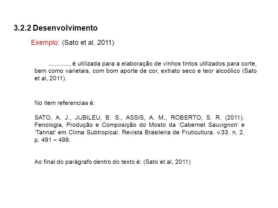 3.2.2 Desenvolvimento Exemplo: (Sato et al, 2011)............, é utilizada para a elaboração de vinhos tintos utilizados para corte, bem como varietai