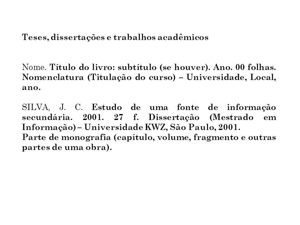 Teses, dissertações e trabalhos acadêmicos Nome. Título do livro: subtítulo (se houver). Ano. 00 folhas. Nomenclatura (Titulação do curso) – Universid