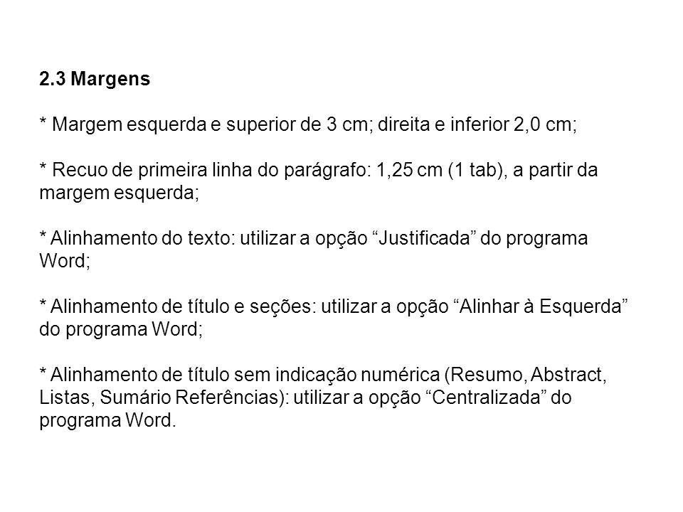 2.3 Margens * Margem esquerda e superior de 3 cm; direita e inferior 2,0 cm; * Recuo de primeira linha do parágrafo: 1,25 cm (1 tab), a partir da marg