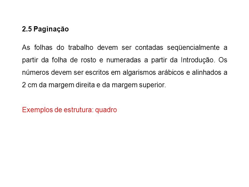 2.5 Paginação As folhas do trabalho devem ser contadas seqüencialmente a partir da folha de rosto e numeradas a partir da Introdução. Os números devem