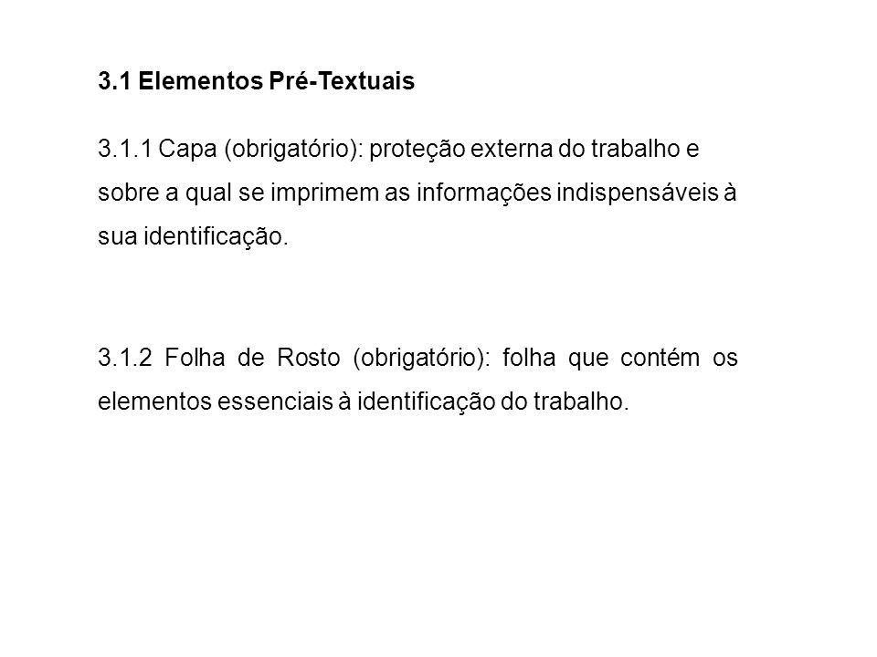 3.1 Elementos Pré-Textuais 3.1.1 Capa (obrigatório): proteção externa do trabalho e sobre a qual se imprimem as informações indispensáveis à sua ident