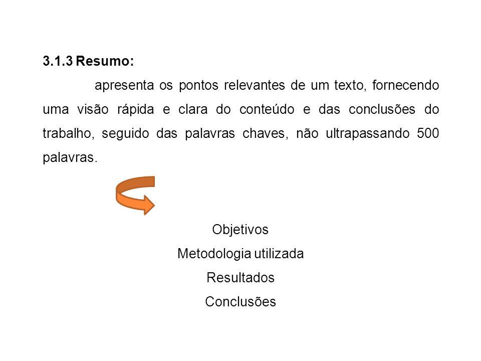 3.1.3 Resumo: apresenta os pontos relevantes de um texto, fornecendo uma visão rápida e clara do conteúdo e das conclusões do trabalho, seguido das pa