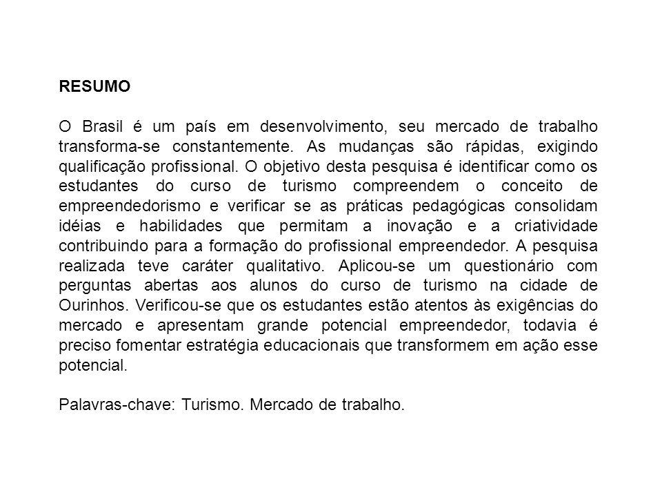 RESUMO O Brasil é um país em desenvolvimento, seu mercado de trabalho transforma-se constantemente. As mudanças são rápidas, exigindo qualificação pro