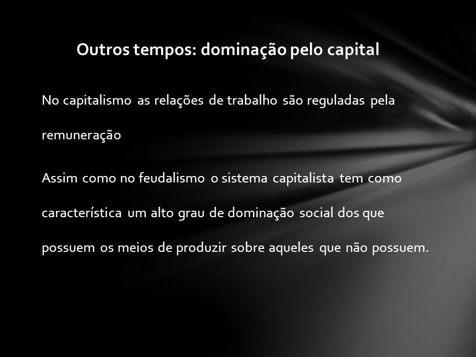 No capitalismo as relações de trabalho são reguladas pela remuneração Assim como no feudalismo o sistema capitalista tem como característica um alto g