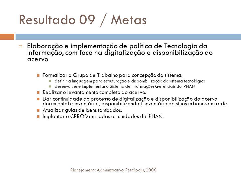 Resultado 09 / Metas Planejamento Administrativo, Petrópolis, 2008 Elaboração e implementação de política de Tecnologia da Informação, com foco na dig