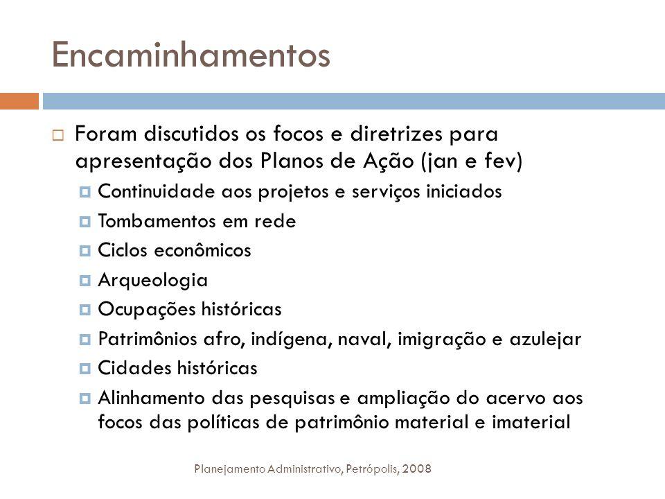 Encaminhamentos Planejamento Administrativo, Petrópolis, 2008 Foram discutidos os focos e diretrizes para apresentação dos Planos de Ação (jan e fev)