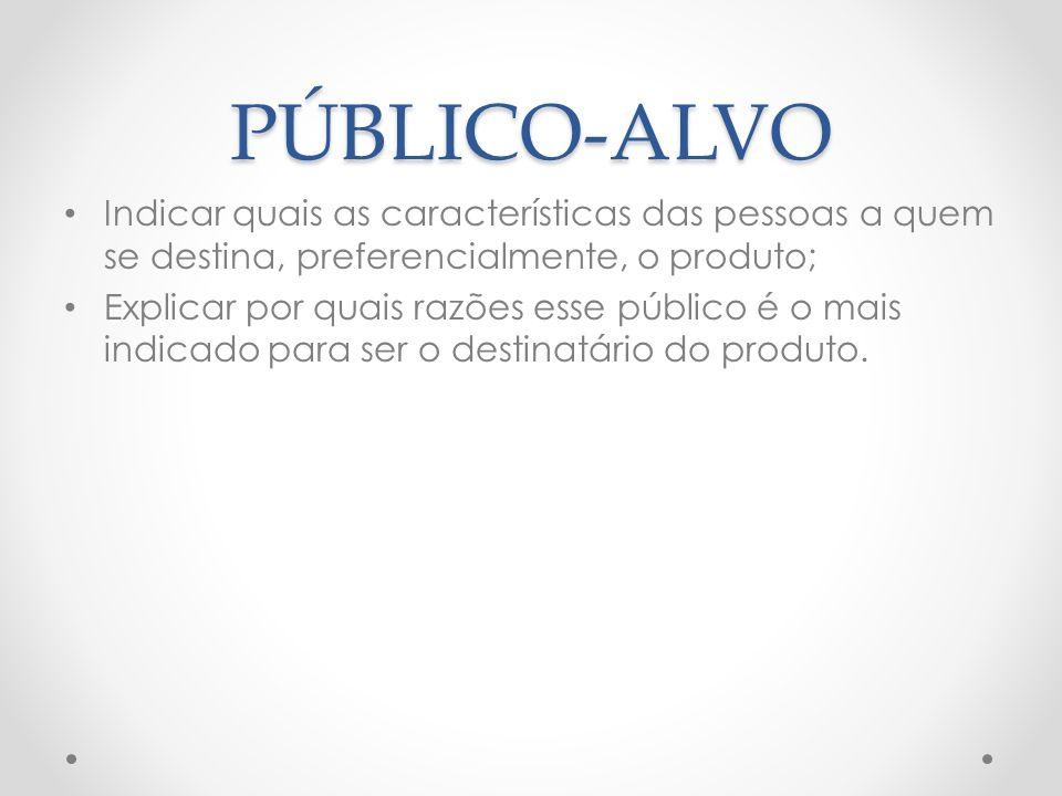 PÚBLICO-ALVO Indicar quais as características das pessoas a quem se destina, preferencialmente, o produto; Explicar por quais razões esse público é o