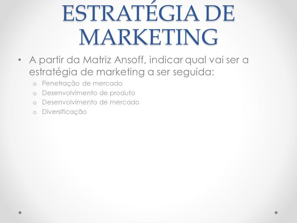 ESTRATÉGIA DE MARKETING A partir da Matriz Ansoff, indicar qual vai ser a estratégia de marketing a ser seguida: o Penetração de mercado o Desenvolvim