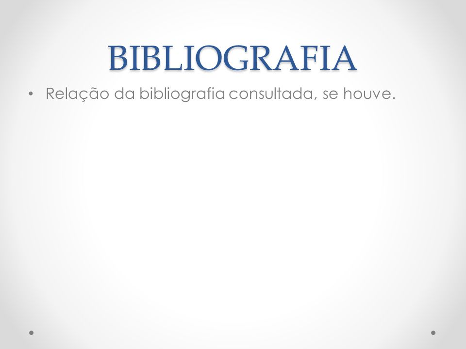 BIBLIOGRAFIA Relação da bibliografia consultada, se houve.