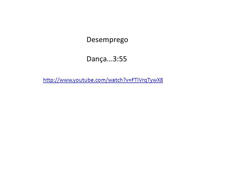 Desemprego Dança...3:55 http://www.youtube.com/watch?v=FTlVrqTywX8