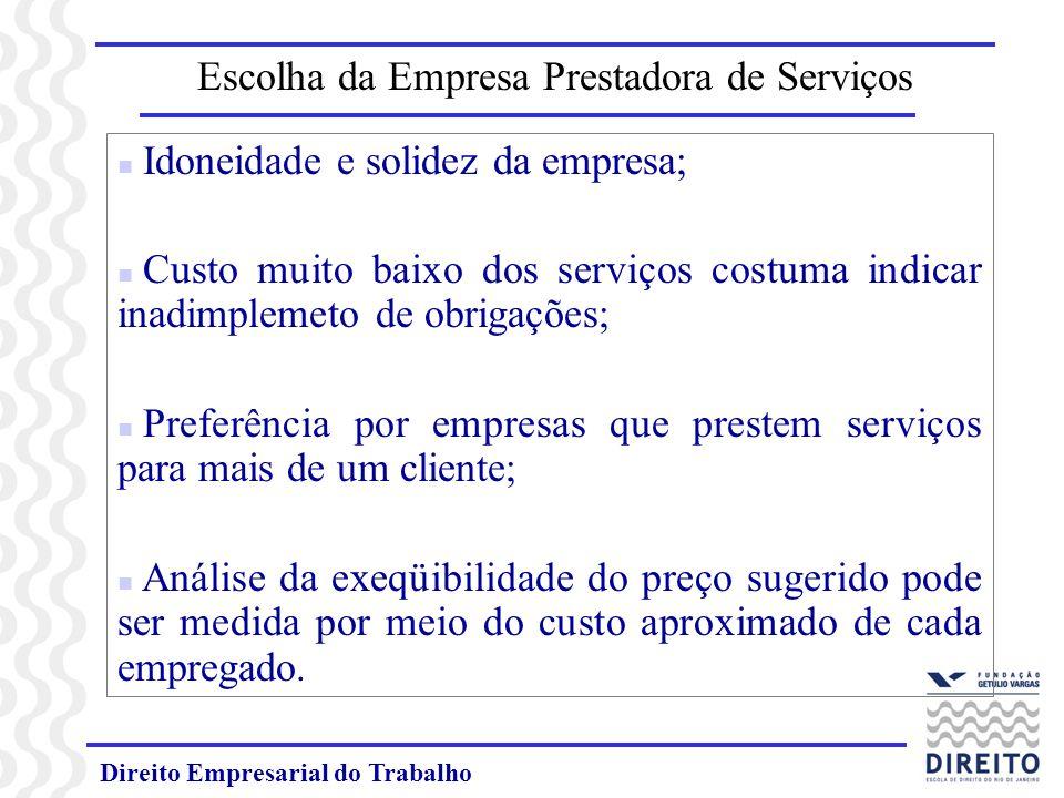 Direito Empresarial do Trabalho Escolha da Empresa Prestadora de Serviços n Idoneidade e solidez da empresa; n Custo muito baixo dos serviços costuma