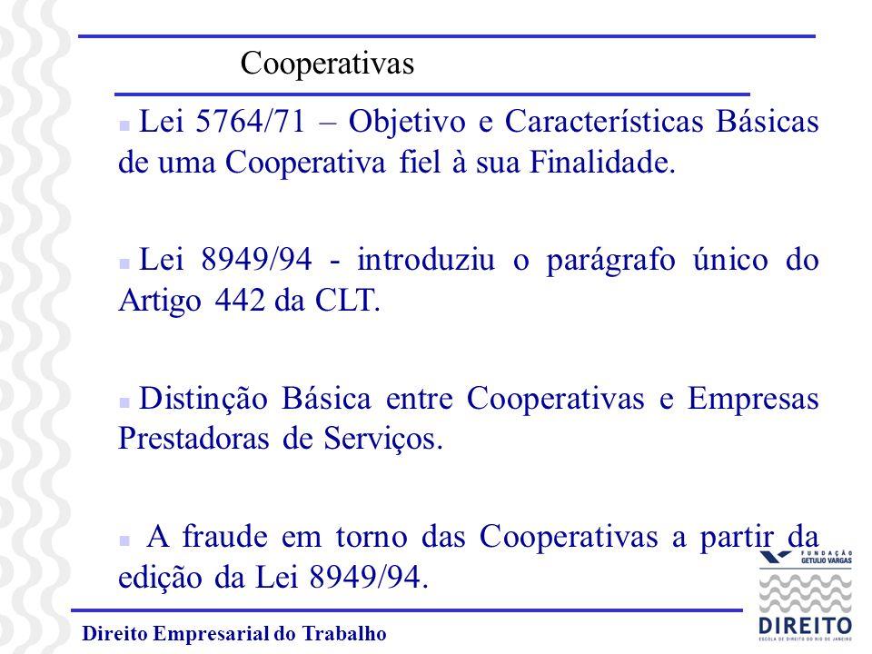 Direito Empresarial do Trabalho Cooperativas n Lei 5764/71 – Objetivo e Características Básicas de uma Cooperativa fiel à sua Finalidade. n Lei 8949/9