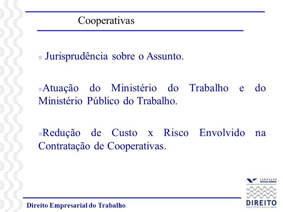 Direito Empresarial do Trabalho Cooperativas n Jurisprudência sobre o Assunto. n Atuação do Ministério do Trabalho e do Ministério Público do Trabalho