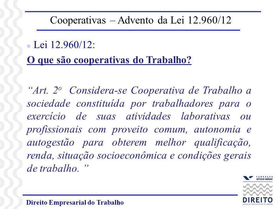 Direito Empresarial do Trabalho Cooperativas – Advento da Lei 12.960/12 n Lei 12.960/12: O que são cooperativas do Trabalho? Art. 2 o Considera-se Coo