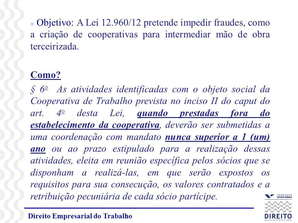 Direito Empresarial do Trabalho n Objetivo: A Lei 12.960/12 pretende impedir fraudes, como a criação de cooperativas para intermediar mão de obra terceirizada.
