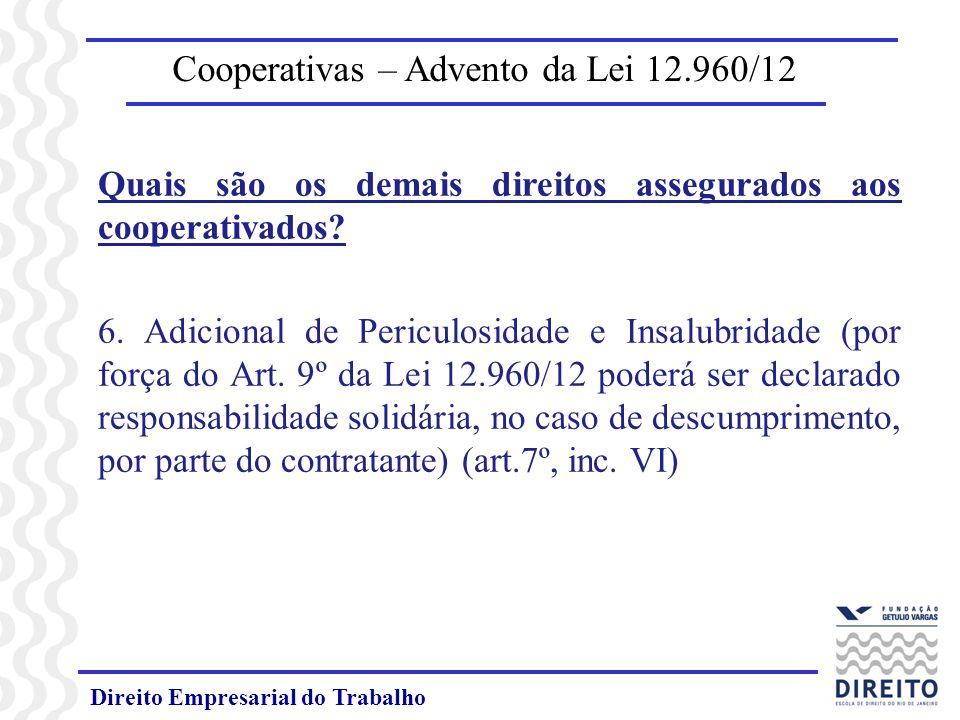 Direito Empresarial do Trabalho Cooperativas – Advento da Lei 12.960/12 Quais são os demais direitos assegurados aos cooperativados? 6. Adicional de P