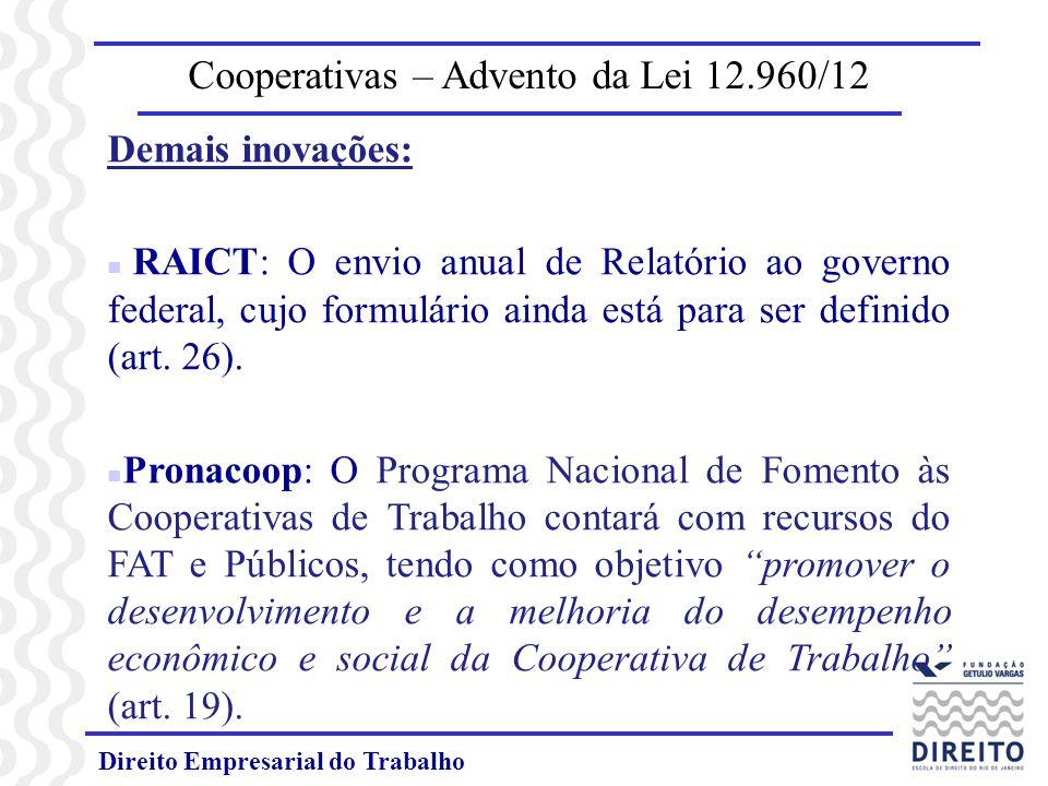 Direito Empresarial do Trabalho Cooperativas – Advento da Lei 12.960/12 Demais inovações: n RAICT: O envio anual de Relatório ao governo federal, cujo