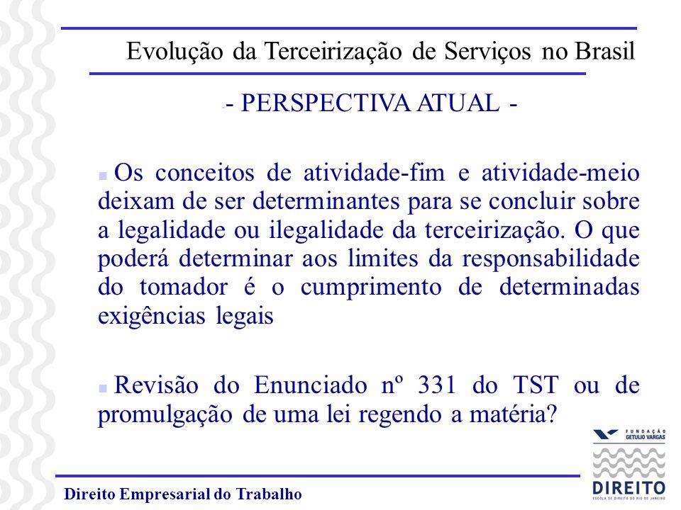 Direito Empresarial do Trabalho Evolução da Terceirização de Serviços no Brasil - - PERSPECTIVA ATUAL - n Os conceitos de atividade-fim e atividade-me