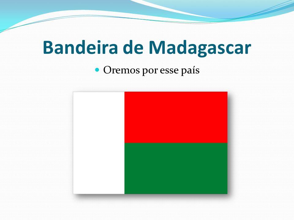 Bandeira de Madagascar Oremos por esse país