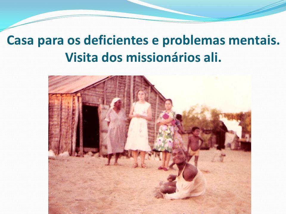 Casa para os deficientes e problemas mentais. Visita dos missionários ali.