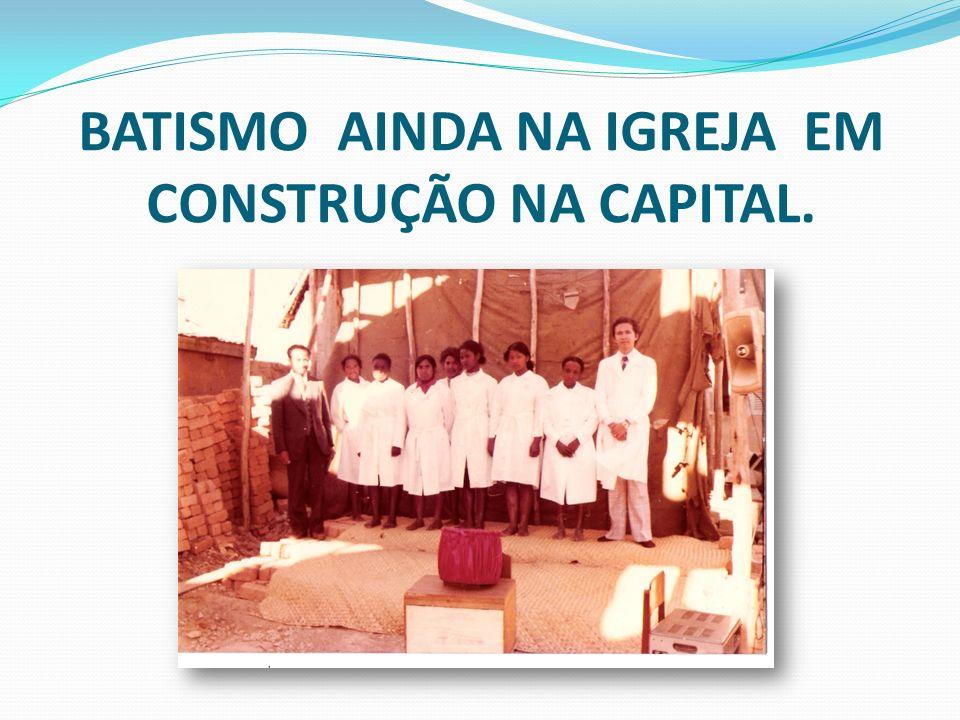 BATISMO AINDA NA IGREJA EM CONSTRUÇÃO NA CAPITAL.