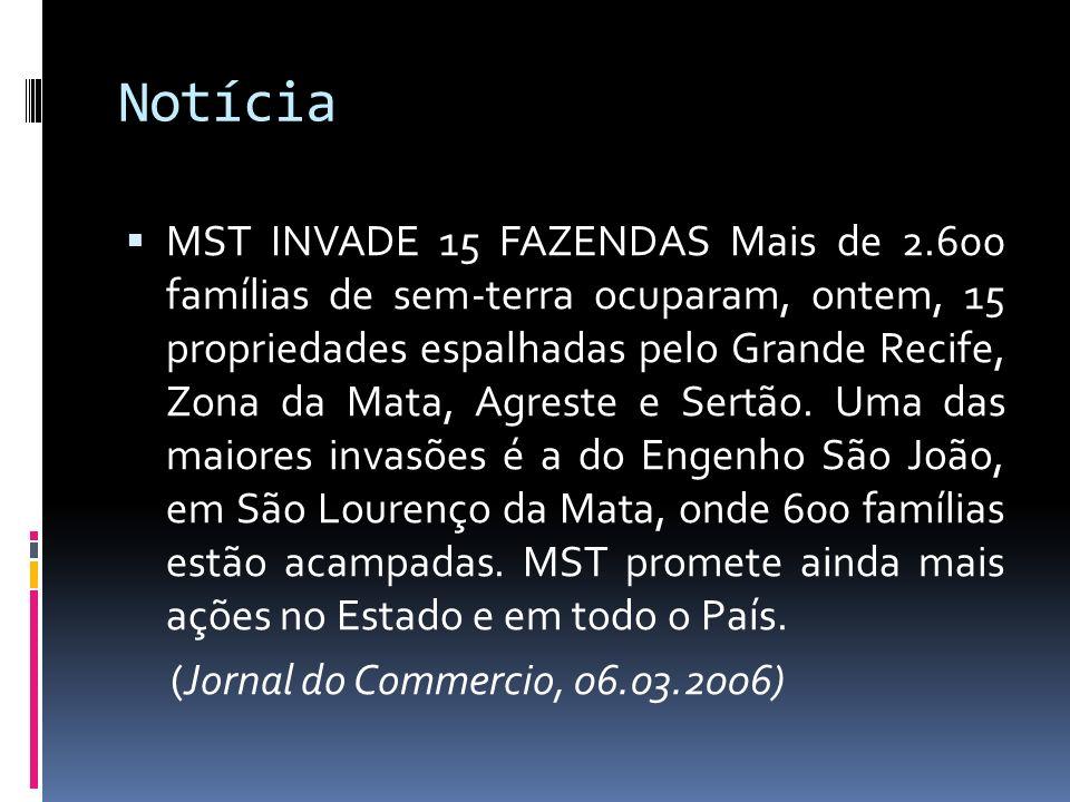 Notícia MST INVADE 15 FAZENDAS Mais de 2.600 famílias de sem-terra ocuparam, ontem, 15 propriedades espalhadas pelo Grande Recife, Zona da Mata, Agres