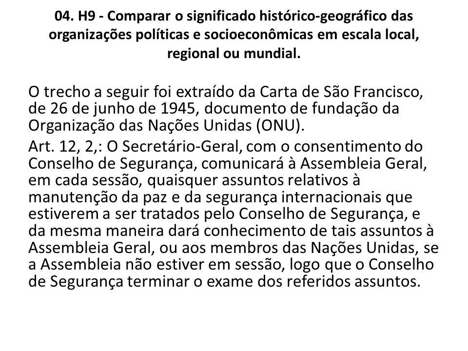 04. H9 - Comparar o significado histórico-geográfico das organizações políticas e socioeconômicas em escala local, regional ou mundial. O trecho a seg