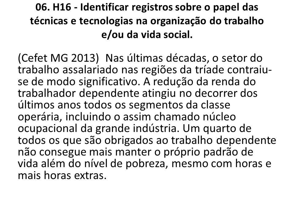 06. H16 - Identificar registros sobre o papel das técnicas e tecnologias na organização do trabalho e/ou da vida social. (Cefet MG 2013) Nas últimas d