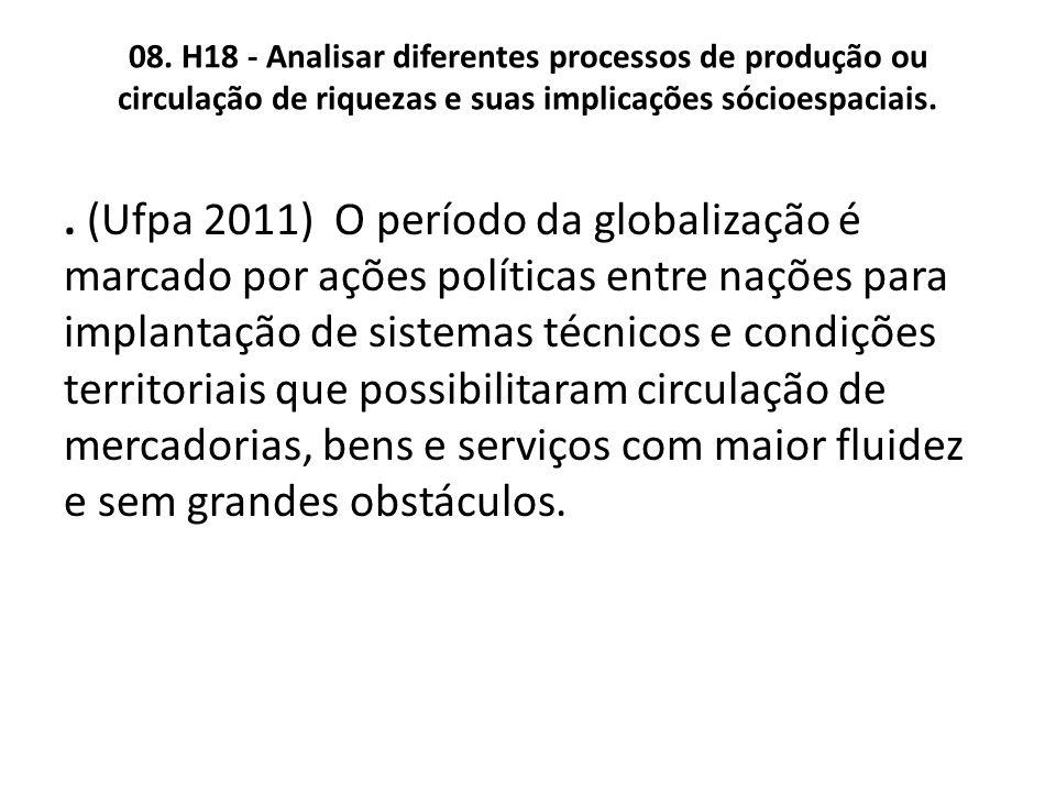 08. H18 - Analisar diferentes processos de produção ou circulação de riquezas e suas implicações sócioespaciais.. (Ufpa 2011) O período da globalizaçã