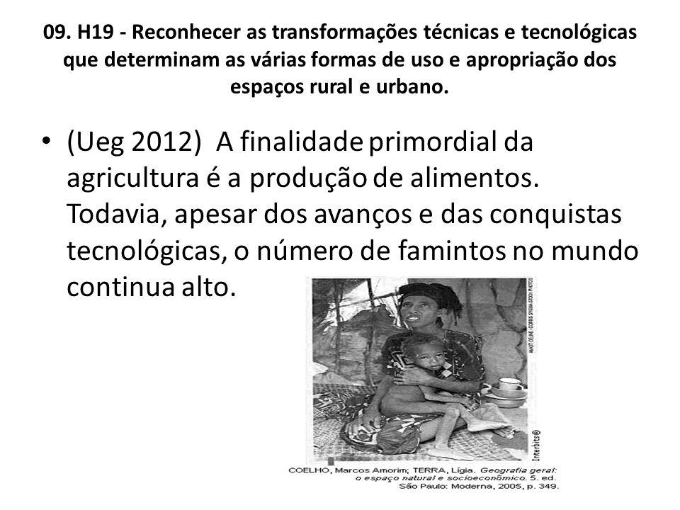 09. H19 - Reconhecer as transformações técnicas e tecnológicas que determinam as várias formas de uso e apropriação dos espaços rural e urbano. (Ueg 2