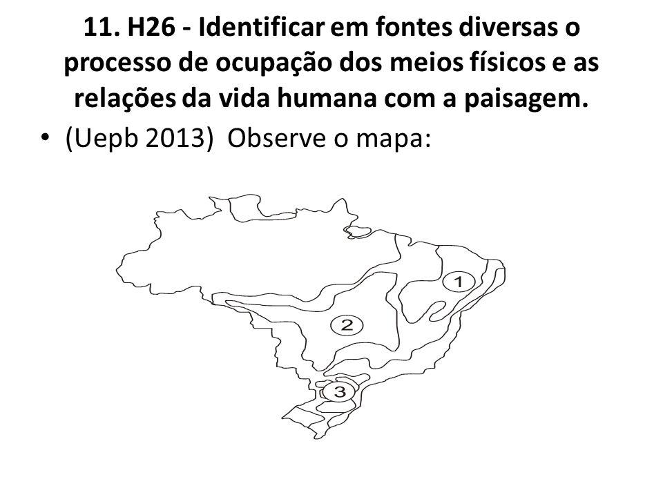 11. H26 - Identificar em fontes diversas o processo de ocupação dos meios físicos e as relações da vida humana com a paisagem. (Uepb 2013) Observe o m