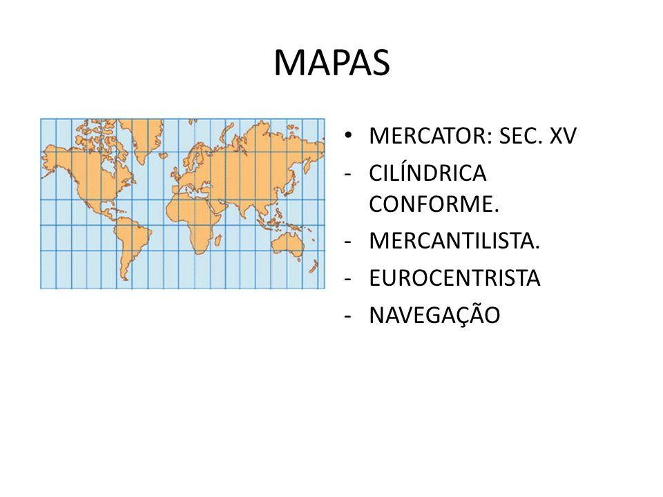 MAPAS MERCATOR: SEC. XV -CILÍNDRICA CONFORME. -MERCANTILISTA. -EUROCENTRISTA -NAVEGAÇÃO
