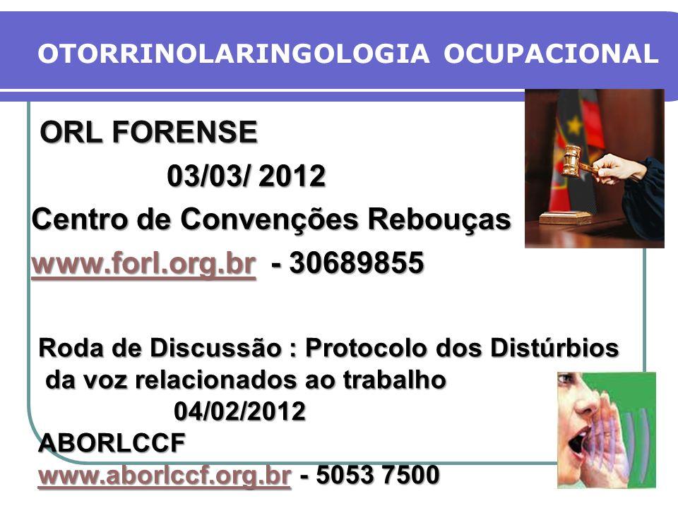 OTORRINOLARINGOLOGIA OCUPACIONAL ORL FORENSE ORL FORENSE 03/03/ 2012 Centro de Convenções Rebouças www.forl.org.brwww.forl.org.br - 30689855 www.forl.org.br Roda de Discussão : Protocolo dos Distúrbios da voz relacionados ao trabalho da voz relacionados ao trabalho04/02/2012ABORLCCF www.aborlccf.org.brwww.aborlccf.org.br - 5053 7500 www.aborlccf.org.br