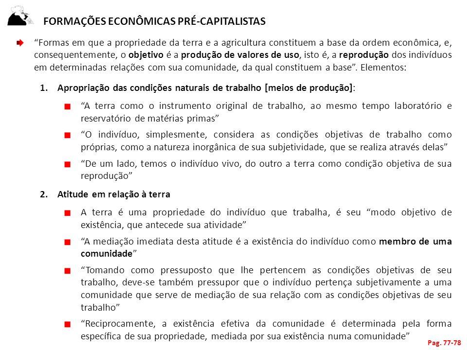 FORMAÇÕES ECONÔMICAS PRÉ-CAPITALISTAS Formas em que a propriedade da terra e a agricultura constituem a base da ordem econômica, e, consequentemente,