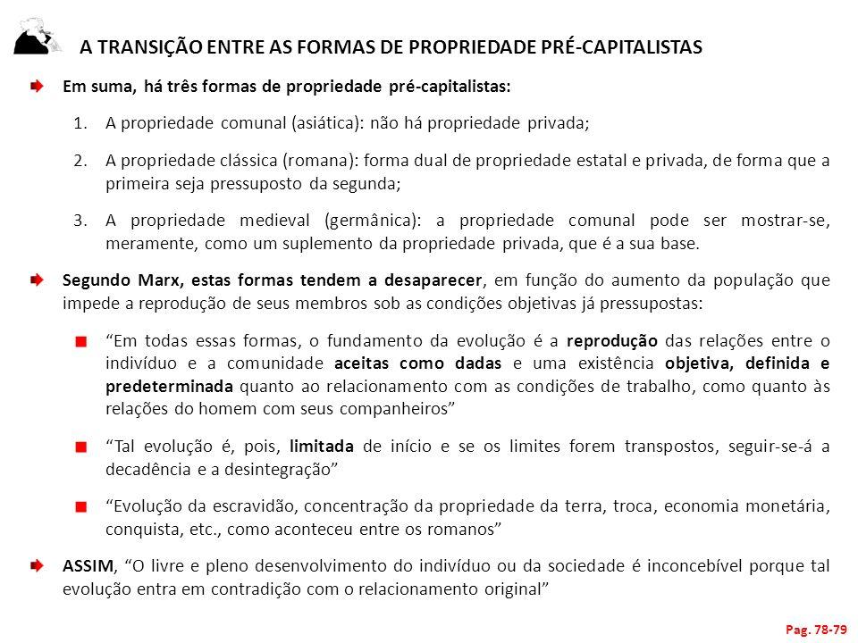 A TRANSIÇÃO ENTRE AS FORMAS DE PROPRIEDADE PRÉ-CAPITALISTAS Em suma, há três formas de propriedade pré-capitalistas: 1.A propriedade comunal (asiática
