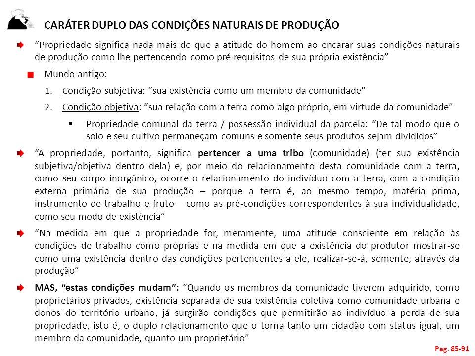 CARÁTER DUPLO DAS CONDIÇÕES NATURAIS DE PRODUÇÃO Propriedade significa nada mais do que a atitude do homem ao encarar suas condições naturais de produ