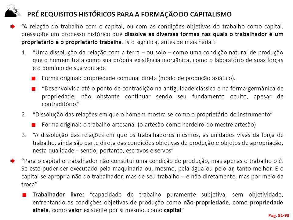 PRÉ REQUISITOS HISTÓRICOS PARA A FORMAÇÃO DO CAPITALISMO A relação do trabalho com o capital, ou com as condições objetivas do trabalho como capital,